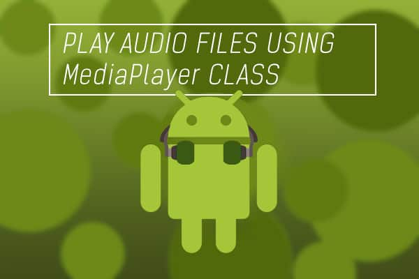 mediaplayer audio file android tutorial
