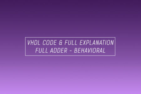 VHDL CODE & FULL EXPLANATION FULL ADDER USING BEHAVIORAL
