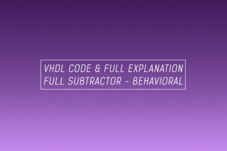 VHDL code for full subtractor using behavioral method - full code & explanation