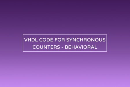 VHDL CODE FOR SYNCHRONOUS COUNTERS USING BEHAVIORAL
