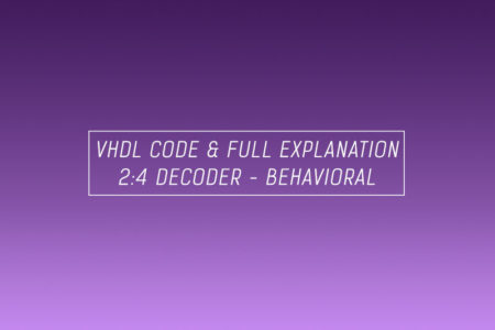 VHDL code for decoder using behavioral method - full code and explanation