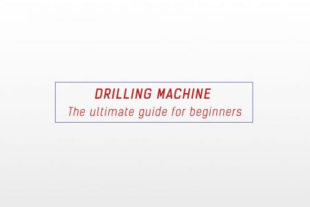Drilling machine - The ultimate guide for beginners
