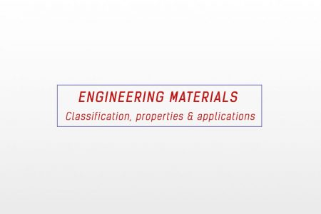 engineering materials Classification, properties and applications