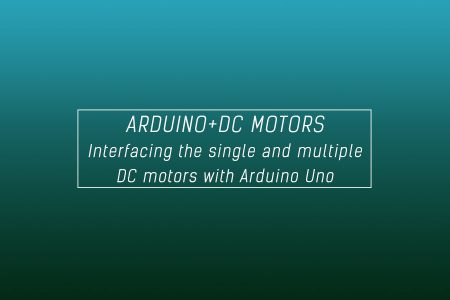Interfacing of Arduino with DC motor (single and multiple motors)