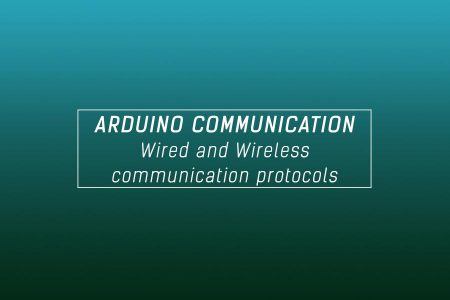 Arduino Communication Protocols (Wired and Wireless for IoT)