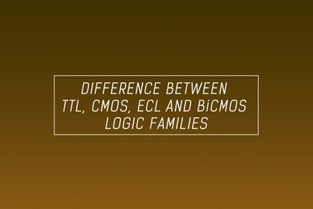DIFFERENCE BETWEEN TTL, CMOS, ECL AND BICMOS LOGIC FAMILIES