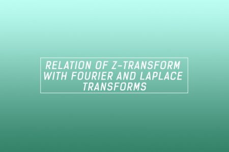 Relation of Z-transform with Fourier and Laplace transforms
