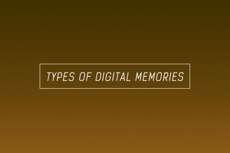 TYPES OF DIGITAL MEMORIES