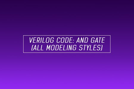 Verilog Code for AND Gate - All modeling styles
