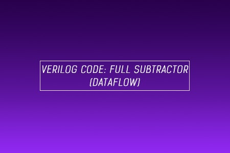 Verilog Code for Full Subtractor using Dataflow Modeling