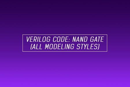Verilog Code for NAND Gate - All modeling styles