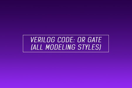 Verilog Code for OR Gate - All modeling styles