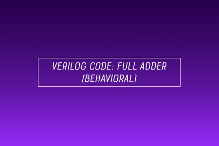 Verilog code for Full Adder using Behavioral Modeling
