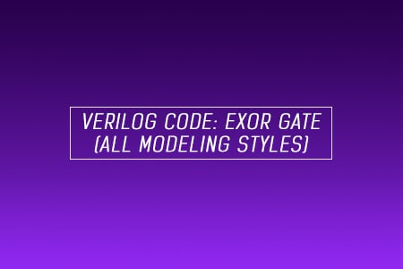 Verilog Code for EXOR Gate - All modeling styles