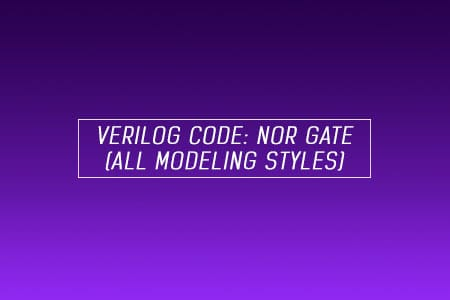 Verilog Code for NOR Gate - All modeling styles