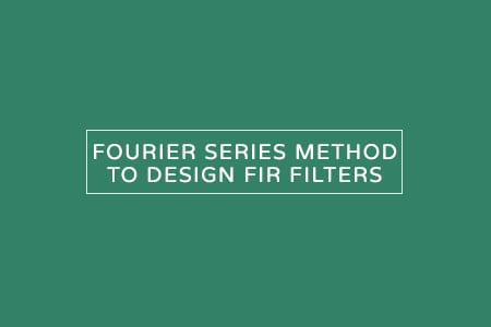 FOURIER SERIES METHOD TO DESIGN FIR FILTERS
