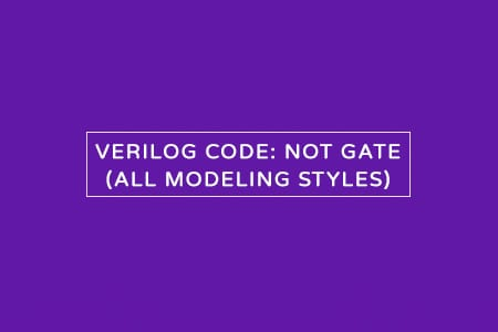 Verilog Code for NOT Gate - All modeling styles